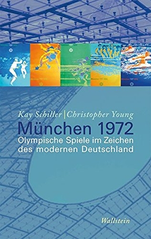 Christopher Young / Kay Schiller / Hans-Jochen Vogel / Sonja Hogl. München 1972 - Olympische Spiele im Zeichen des modernen Deutschland. Wallstein, 2012.