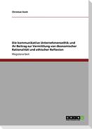Die kommunikative Unternehmensethik und ihr Beitrag zur Vermittlung von ökonomischer Rationalität und ethischer Reflexion