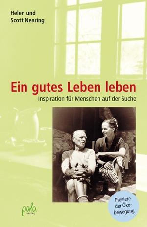 Scott Nearing / Helen Nearing / Ronald Steinmeyer. Ein gutes Leben leben - Inspiration für Menschen auf der Suche. pala, 2018.
