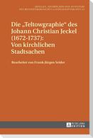 Die «Teltowgraphie» des Johann Christian Jeckel (1672-1737): Von kirchlichen Stadtsachen