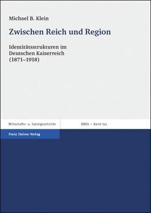 Klein, Michael B.. Zwischen Reich und Region - Identitätsstrukturen im Deutschen Kaiserreich (1871 - 1918). Steiner Franz Verlag, 2005.