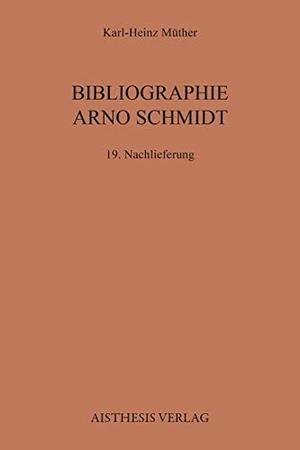 Karl-Heinz Müther. Bibliographie Arno Schmidt - 19. Nachlieferung. Aisthesis, 2018.