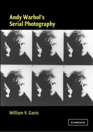 Ganis, William V.. Andy Warhol's Serial Photograph