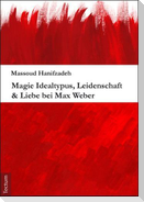 Magie Idealtypus, Leidenschaft & Liebe bei Max Weber