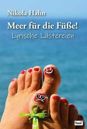 Hahn, Nikola. Meer für die Füße! - Lyrische Lästereien. Thoni Verlag, 2021.