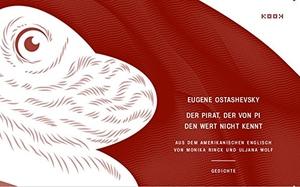Eugene Ostashevsky / Monika Rinck / Uljana Wolf / Andreas Töpfer. Der Pirat, der von Pi den Wert nicht kennt - Gedichte. Englisch-Deutsch. kookbooks, 2017.