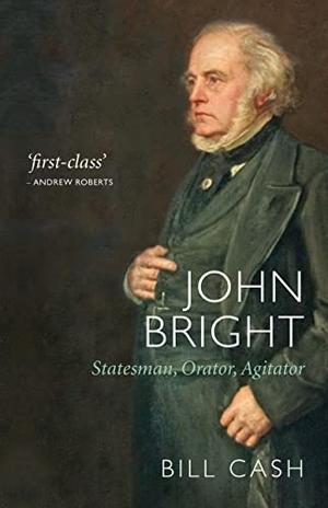 Cash, Bill. John Bright - Statesman, Orator, Agita