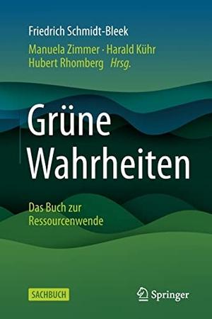 Schmidt-Bleek, Friedrich / Kühr, Harald et al. Grüne Wahrheiten - Das Buch zur Ressourcenwende. Springer-Verlag GmbH, 2021.
