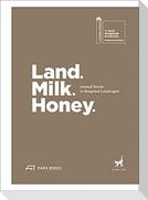 Land. Milk. Honey.