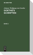 Johann Wolfgang von Goethe: Goethe's Schriften. Band 2