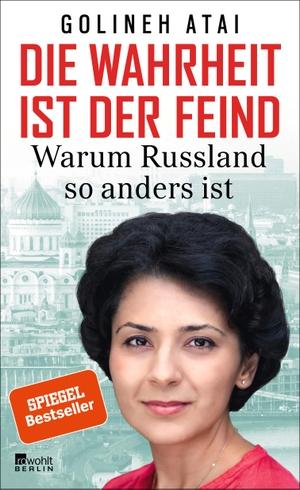 Golineh Atai. Die Wahrheit ist der Feind - Warum Russland so anders ist. Rowohlt Berlin, 2019.