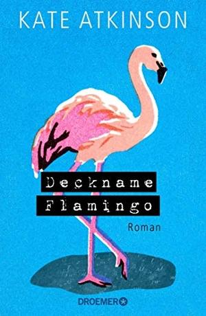 Kate Atkinson / Anette Grube. Deckname Flamingo - Roman. Droemer, 2019.