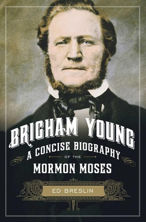 Breslin, Ed. Brigham Young: A Concise Biography of