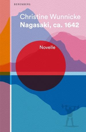 Christine Wunnicke. Nagasaki, ca. 1642 - Novelle. Berenberg Verlag GmbH, 2020.