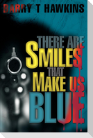 There Are Smiles That Make Us Blue
