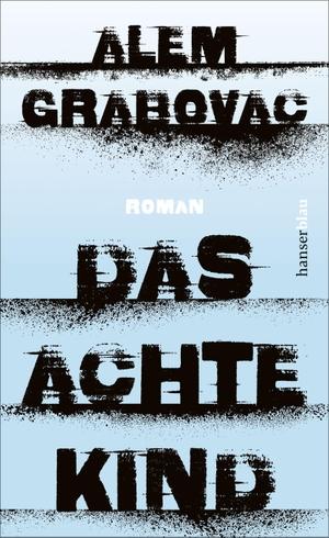 Grabovac, Alem. Das achte Kind - Roman. hanserblau