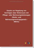 Gesetz zur Regelung von Verträgen über Wohnraum mit Pflege- oder Betreuungsleistungen (Wohn- und Betreuungsvertragsgesetz - WBVG)