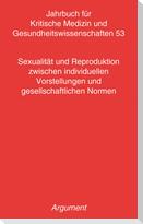 Jahrbuch für kritische Medizin und Gesundheitswissenschaften / Sexualität und Reproduktion zwischen individuellen Vorstellungen und gesellschaftlichen Normen