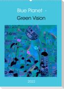 Blue Planet - Green Vision (Wandkalender 2022 DIN A2 hoch)