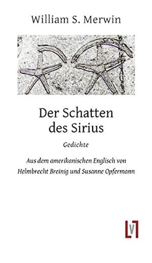 W. S. Merwin / Helmbrecht Breinig / Susanne Opfermann. Der Schatten des Sirius - Gedichte, zweisprachig. Leipziger Literaturverlag, 2018.