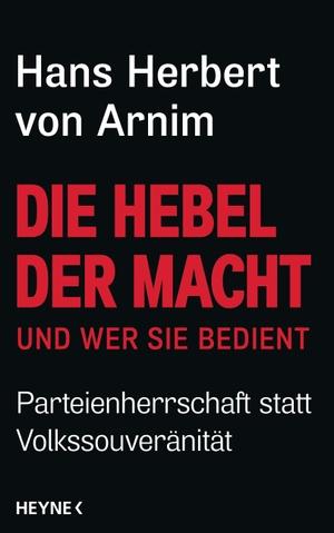 Hans Herbert von Arnim. Die Hebel der Macht - und wer sie bedient - Parteienherrschaft statt Volkssouveränität. Heyne, 2017.