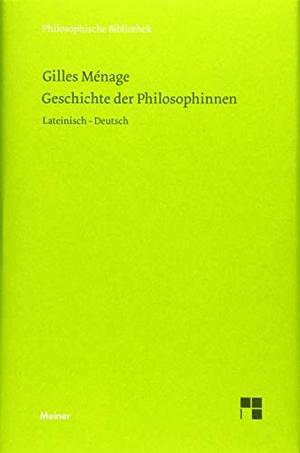 Gilles Ménage / Christian Kaiser / Plastina Ricklin Sandra / Christian Kaiser / Christian Kaiser. Geschichte der Philosophinnen. Meiner, F, 2019.