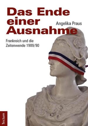 Angelika Praus. Das Ende einer Ausnahme - Frankreich und die Zeitenwende 1989/90. Tectum Wissenschaftsverlag, 2014.