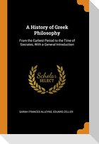 A History of Greek Philosophy: From the Earliest Period to the Time of Socrates, with a General Introduction