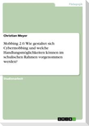 Mobbing 2.0. Wie gestaltet sich Cybermobbing und welche Handlungsmöglichkeiten können im schulischen Rahmen vorgenommen werden?
