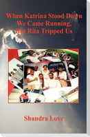 When Katrina Stood Down We Came Running, But Rita Tripped Us