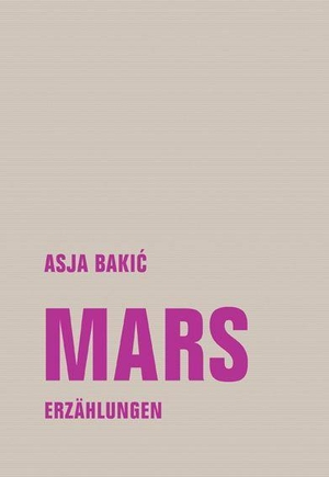 Bakic, Asja. Mars - Erzählungen. Verbrecher Verlag, 2021.