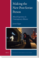 Making the New Post-Soviet Person: Moral Experience in Contemporary Moscow
