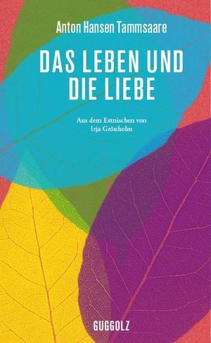 Anton Hansen Tammsaare / Irja Grönholm / Cornelius Hasselblatt. Das Leben und die Liebe. Guggolz Verlag, 2016.