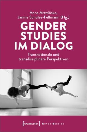 Artwinska, Anna / Janine Schulze-Fellmann (Hrsg.). Gender Studies im Dialog - Transnationale und transdisziplinäre Perspektiven. Transcript Verlag, 2022.