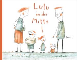 Micha Friemel / Jacky Gleich. Lulu in der Mitte. Hanser, Carl, 2020.