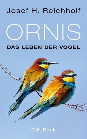 Josef H. Reichholf. Ornis - Das Leben der Vögel. C.H.Beck, 2015.