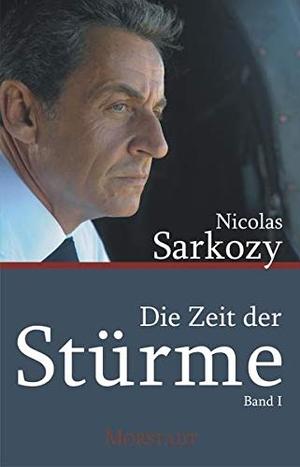 Sarkozy, Nicolas. Die Zeit der Stürme - Band 1. Morstadt, A., 2021.