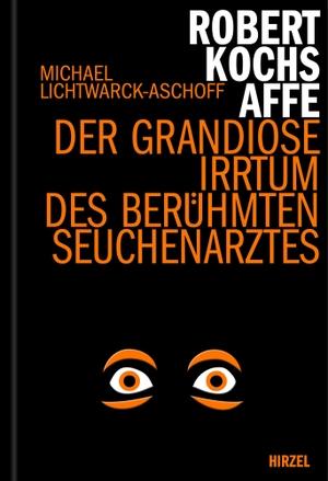 Lichtwarck-Aschoff, Michael. Robert Kochs Affe - D