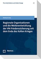 Regionale Organisationen und die Weiterentwicklung der VN-Friedenssicherung seit dem Ende des Kalten Krieges