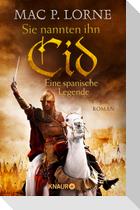 Sie nannten ihn Cid. Eine spanische Legende