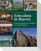 Schwaben in Bayern - Historisch-geographische Landeskunde eines Regierungsbezirks