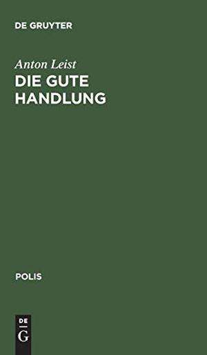 Anton Leist. Die gute Handlung - Eine Einführung in die Ethik. De Gruyter, 2000.