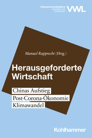 Rupprecht, Manuel (Hrsg.). Herausgeforderte Wirtschaft - Chinas Aufstieg, Post-Corona-Ökonomie, Klimawandel. Kohlhammer W., 2021.