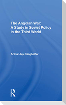 The Angolan War: A Study in Soviet Policy in the Third World