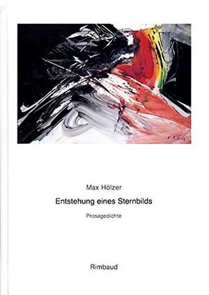 Hölzer, Max. Sämtliche Gedichte / Entstehung eines Sternbilds - Prosagedichte (1958). Rimbaud Verlagsges mbH, 1992.