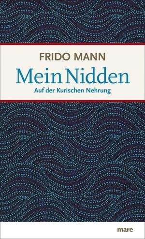 Frido Mann. Mein Nidden - Auf der Kurischen Nehrung. mareverlag, 2012.