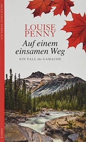 Louise Penny / Andrea Stumpf / Gabriele Werbeck. Auf einem einsamen Weg - Ein Fall für Gamache. Kampa Verlag, 2019.