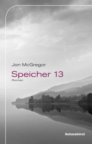 Jon McGregor / Anke Caroline Burger. Speicher 13 - Roman. Liebeskind, 2018.