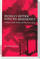 Russia's Bitter Path to Modernity: A History of the Soviet and Post-Soviet Eras