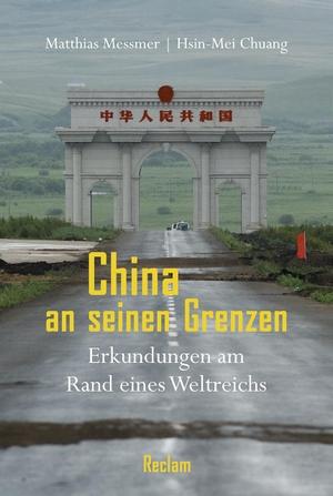 Matthias Messmer / Hsin-Mei Chuang / Ingrid Fischer-Schreiber. China an seinen Grenzen - Erkundungen am Rand eines Weltreichs. Reclam, Philipp, 2019.